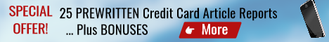 25 Pre-written Credit Card Article Reports PLUS Bonuses.  Perfect for webmasters and mrketers - website content, email marketing, blogs, etc.
